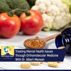 Treating Mental Health Issues Through Orthomolecular Medicine With Dr. Albert Mensah