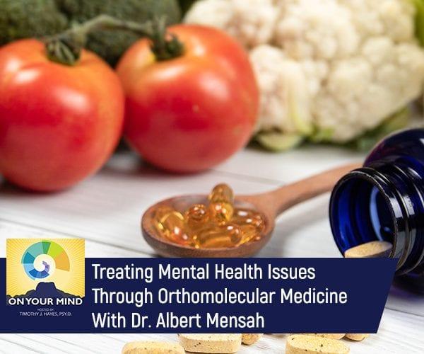 Treating Mental Health Issues Through Orthomolecular Medicine With Dr. Albert Mensah
