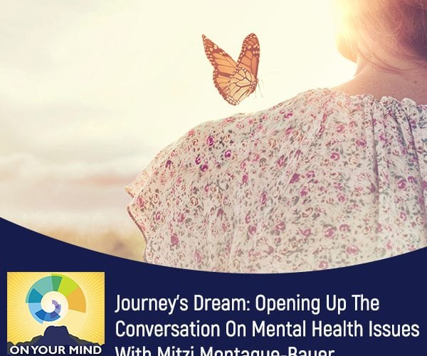 Journey's Dream: Opening Up The Conversation On Mental Health Issues With Mitzi Montague-Bauer