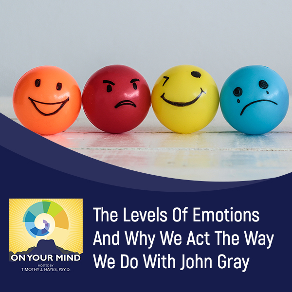 The Levels Of Emotions And Why We Act The Way We Do With John Gray