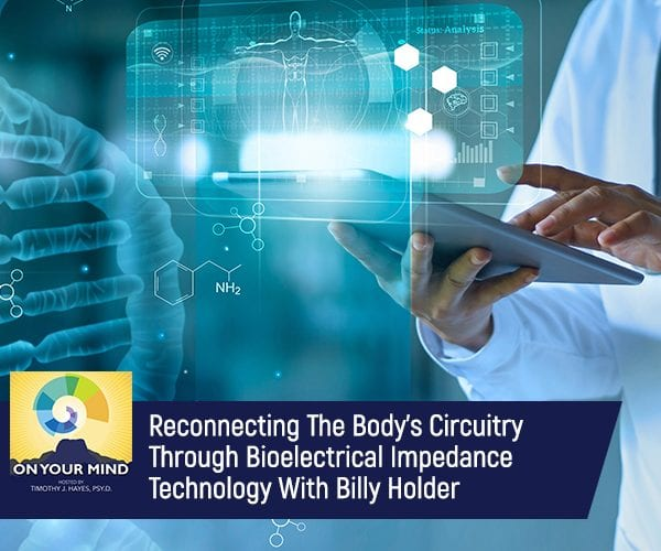 Reconnecting The Body's Circuitry Through Bioelectrical Impedance Technology With Billy Holder