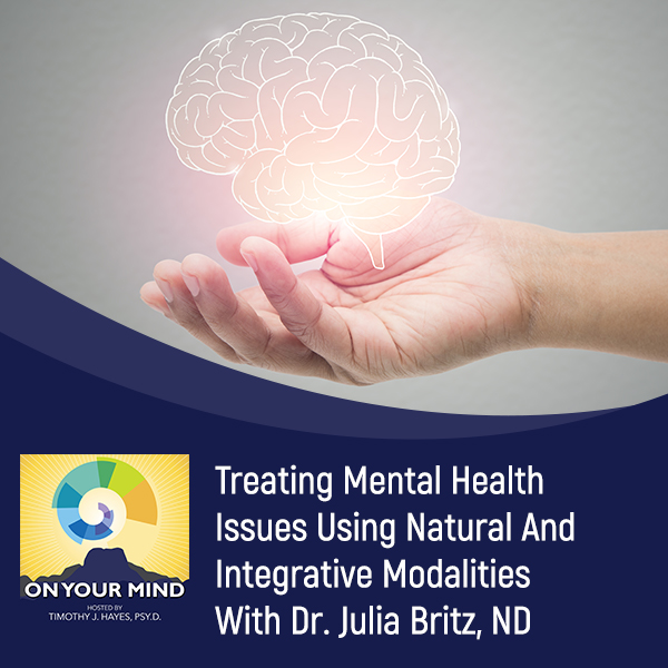 Treating Mental Health Issues Using Natural And Integrative Modalities With Dr. Julia Britz, ND