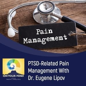 PTSD-Related Pain Management With Dr. Eugene Lipov