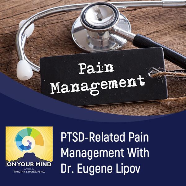PTSD-Related Pain Management With Dr. Eugene Lipov