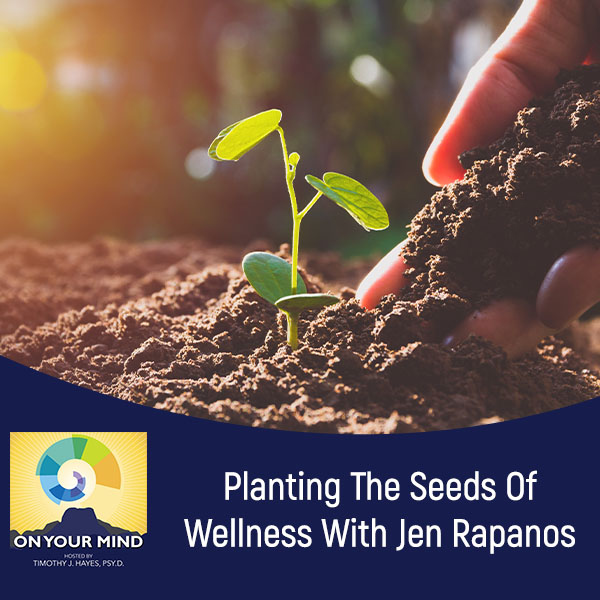 Planting The Seeds Of Wellness With Jen Rapanos