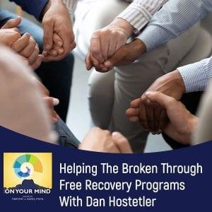 Helping The Broken Through Free Recovery Programs With Dan Hostetler