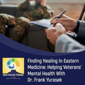 Finding Healing In Eastern Medicine: Helping Veterans' Mental Health With Dr. Frank Yurasek