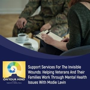Support Services For The Invisible Wounds: Helping Veterans And Their Families Work Through Mental Health Issues With Modie Lavin